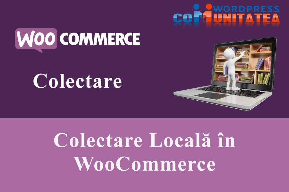 Colectare Locală în WooCommerce
