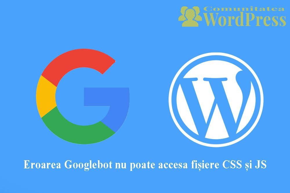 Eroarea Googlebot nu poate accesa fișiere CSS și JS - Cum se remediază în WordPress?