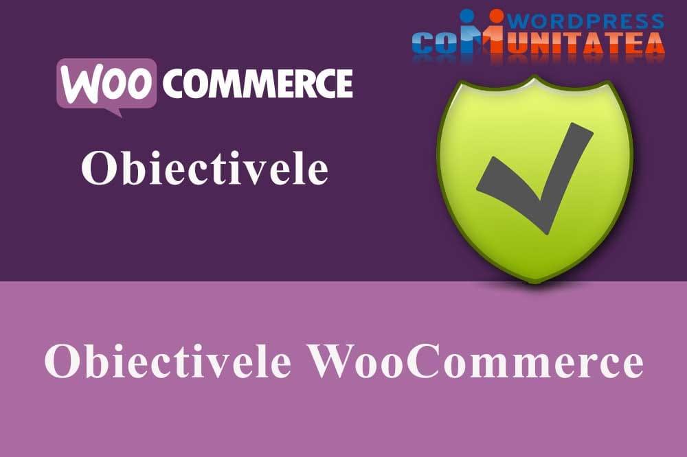 Obiectivele WooCommerce