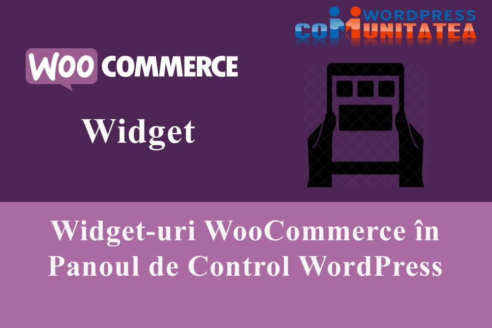 Widget-uri WooCommerce în Panoul de Control WordPress