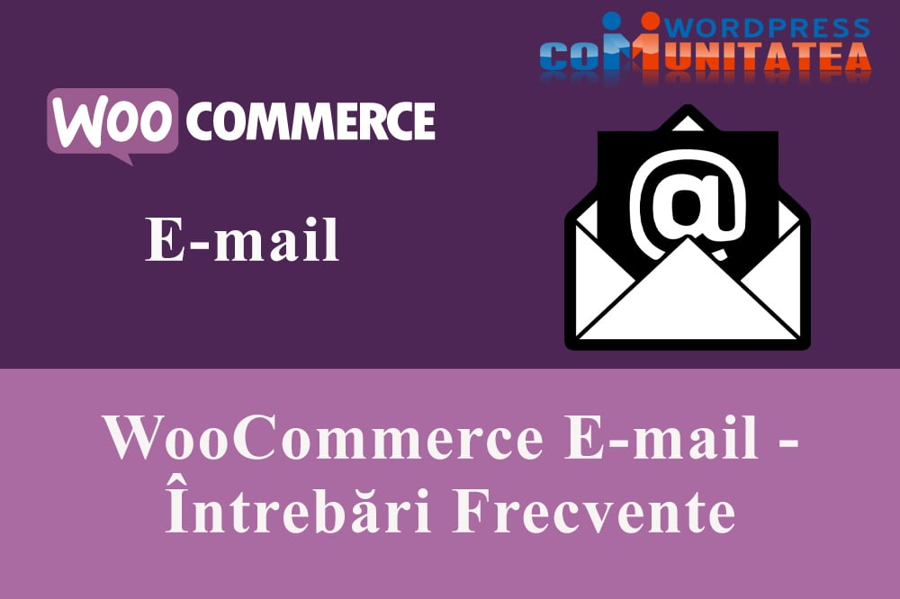 WooCommerce Email - Întrebări Frecvente