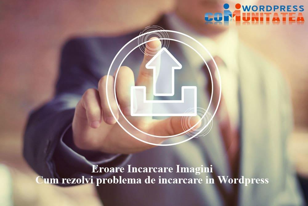 Eroare Incarcare Imagini -Cum rezolvi problema de incarcare in Wordpress