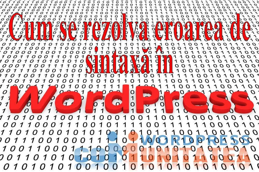 Eroare de Sintaxa Neasteptata - Cum rezolvi aceasta eroare in WordPress