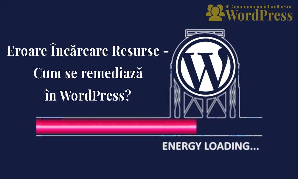 Eroare Încărcare Resurse - Cum se remediază în WordPress?