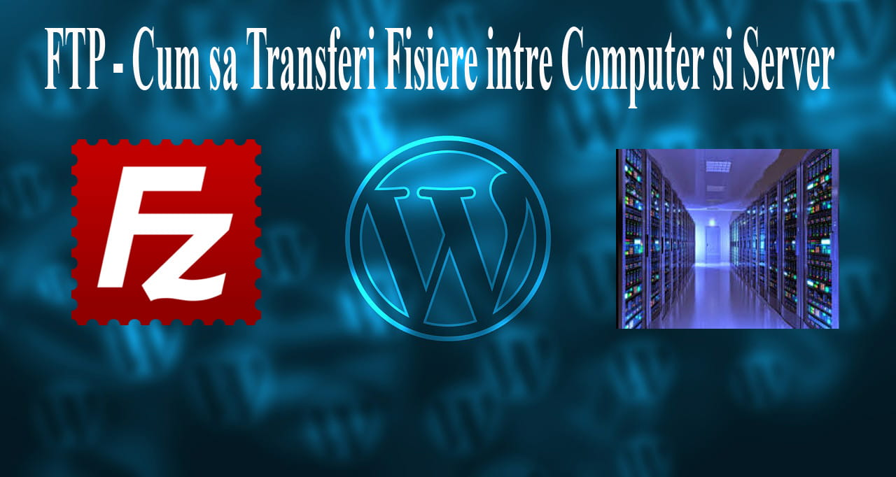 FTP - Cum sa Transferi Fisiere intre Computer si Server