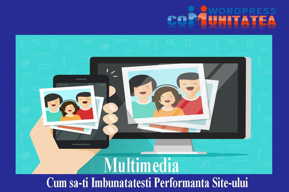 Multimedia - Cum sa-ti Imbunatatesti Performanta Site-ului cu ajutorul lor